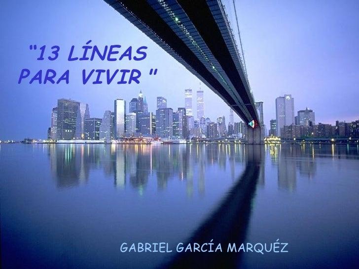 """"""" 13 LÍNEAS PARA VIVIR   """" GABRIEL GARCÍA MARQUÉZ"""