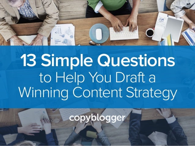 13 Simple Questions to Help You Draft a Winning Content Strategy
