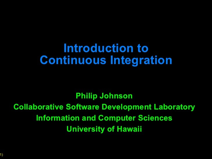 Introduction to Continuous Integration Philip Johnson Collaborative Software Development Laboratory Information and Comput...