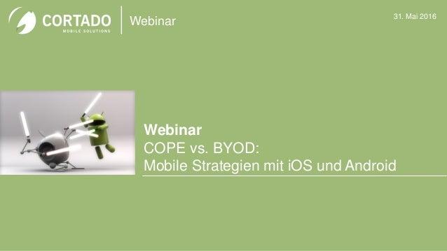 Webinar Webinar COPE vs. BYOD: Mobile Strategien mit iOS und Android 31. Mai 2016 Bild