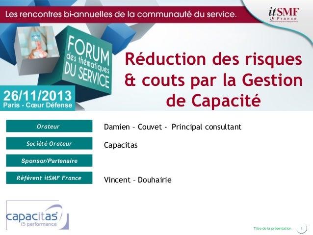 Réduction des risques & couts par la Gestion de Capacité Orateur Société Orateur  Damien – Couvet - Principal consultant C...