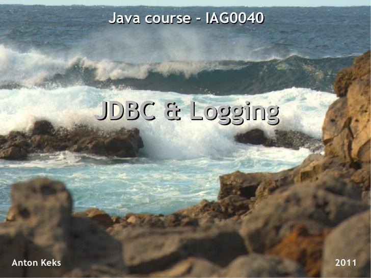 Java course - IAG0040             JDBC & LoggingAnton Keks                            2011