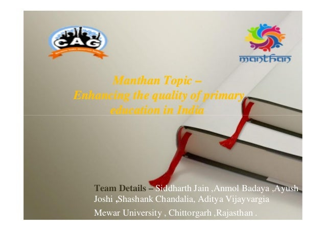 Manthan Topic – Enhancing the quality of primary education in India Manthan Topic – Enhancing the quality of primary educa...
