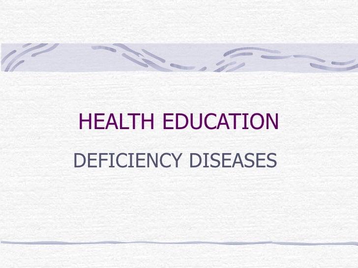 HEALTH EDUCATION DEFICIENCY DISEASES