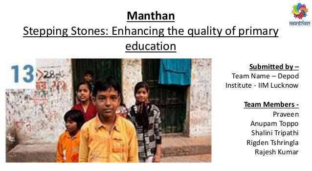 Manthan Stepping Stones: Enhancing the quality of primary education Submitted by – Team Name – Depod Institute - IIM Luckn...
