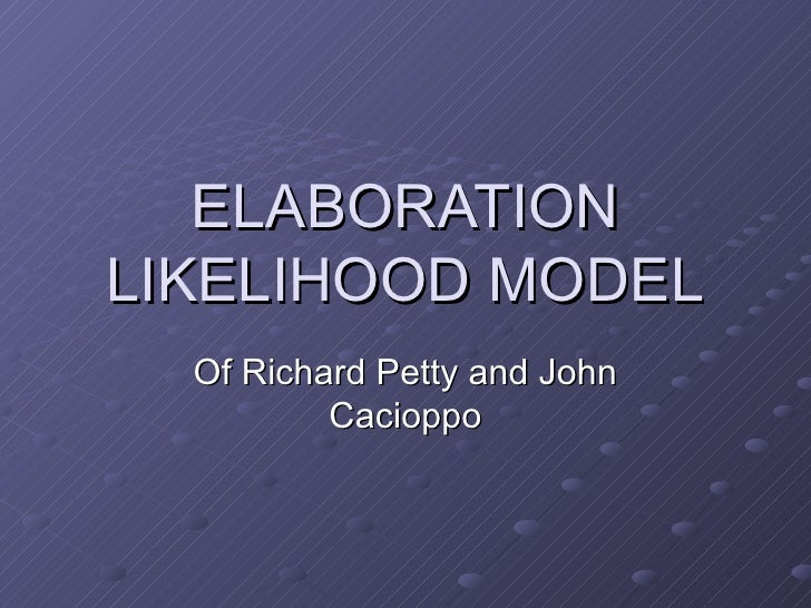 ELABORATION LIKELIHOOD MODEL Of Richard Petty and John Cacioppo