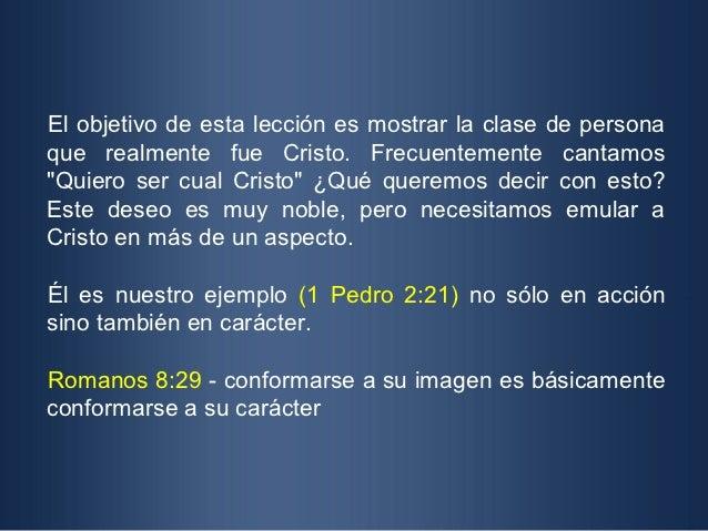 """El objetivo de esta lección es mostrar la clase de personaque realmente fue Cristo. Frecuentemente cantamos""""Quiero ser cua..."""