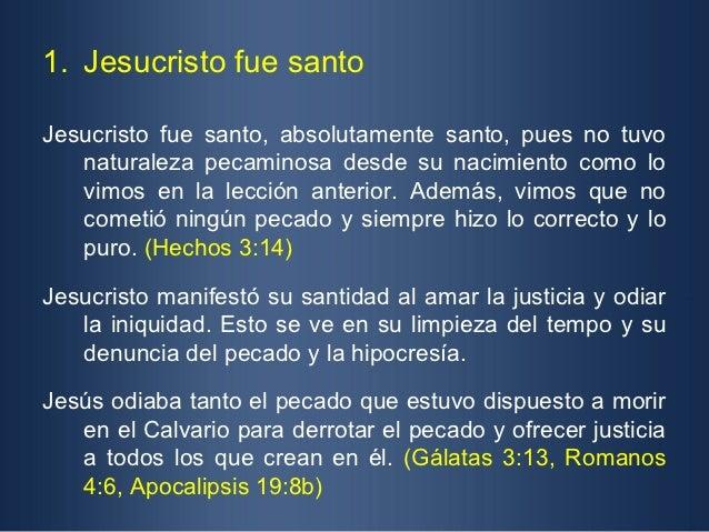 1. Jesucristo fue santoJesucristo fue santo, absolutamente santo, pues no tuvo   naturaleza pecaminosa desde su nacimiento...