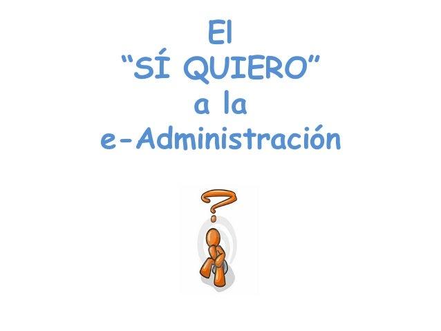 """El """"SÍ QUIERO"""" a la e-Administración"""