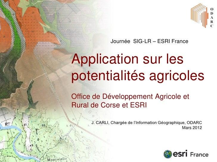 Journée SIG-LR – ESRI FranceApplication sur lespotentialités agricolesOffice de Développement Agricole etRural de Corse et...