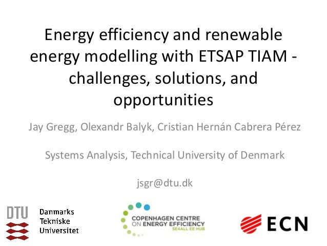 Energy efficiency and renewable energy modelling with ETSAP TIAM - challenges, solutions, and opportunities Jay Gregg, Ole...