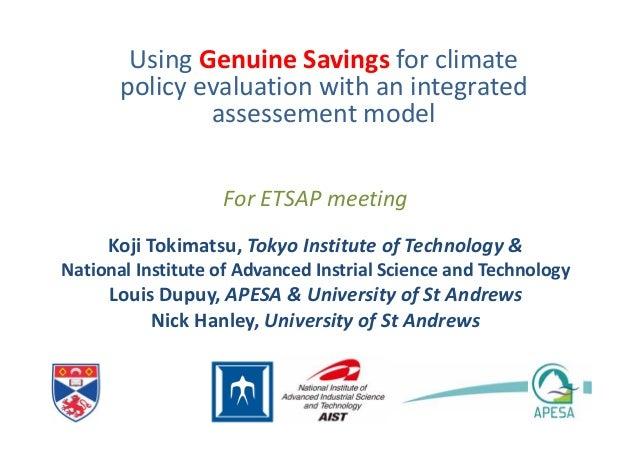 ForETSAPmeeting Using Genuine Savings forclimate policy evaluation with anintegrated assessement model KojiTokimatsu,...