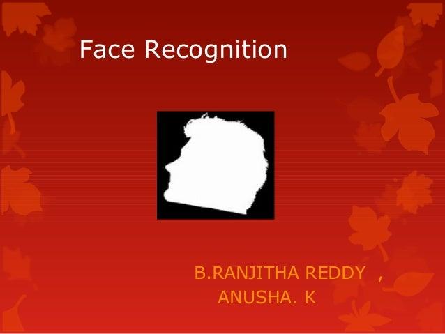 Face Recognition        B.RANJITHA REDDY ,           ANUSHA. K