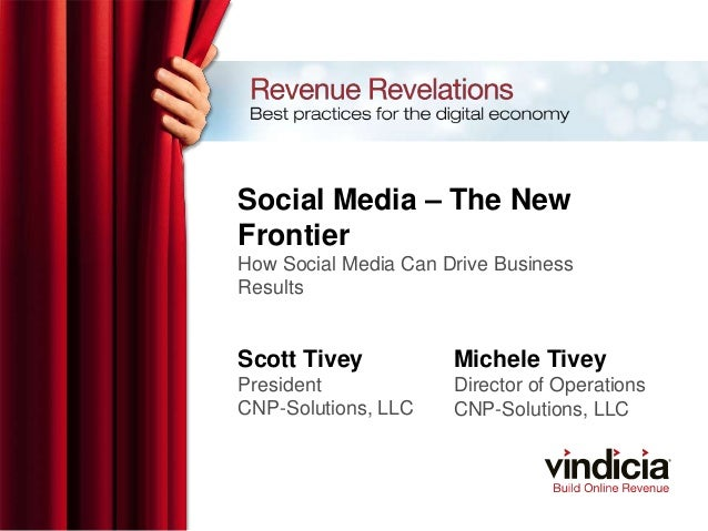 Social Media – The NewFrontierHow Social Media Can Drive BusinessResultsScott TiveyPresidentCNP-Solutions, LLCMichele Tive...