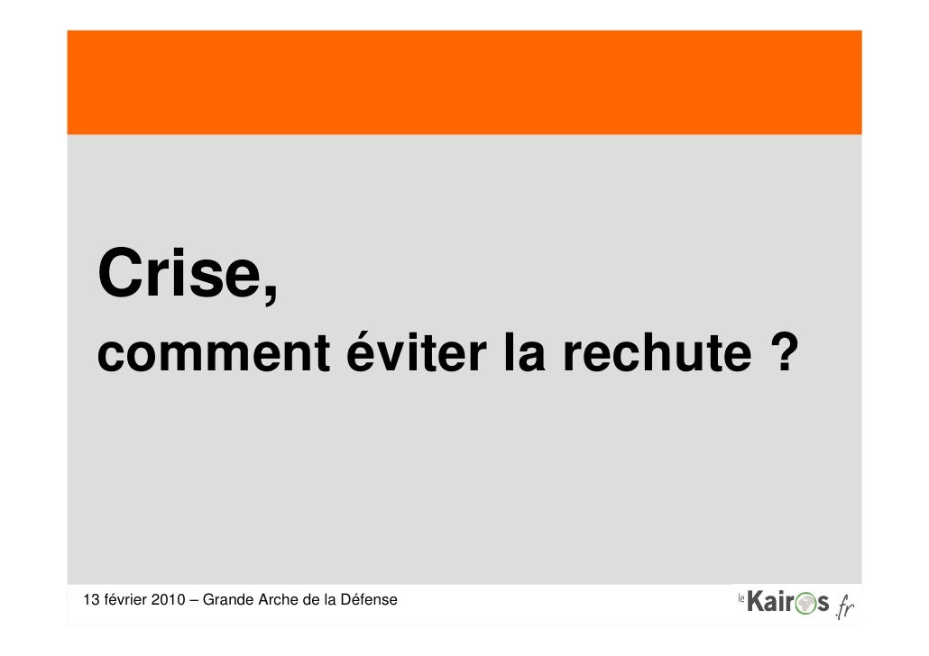 13 Fevrier 2010 Le Kairos Sortir De La Crise Slide 2