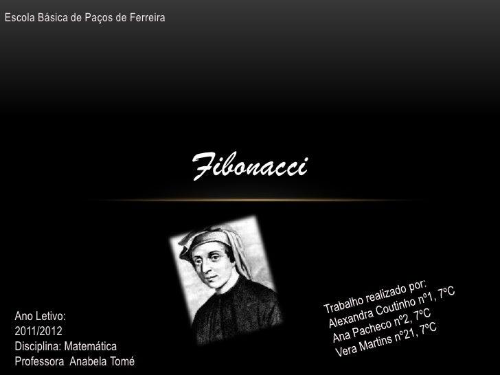 Escola Básica de Paços de Ferreira                                     Fibonacci  Ano Letivo:  2011/2012  Disciplina: Mate...