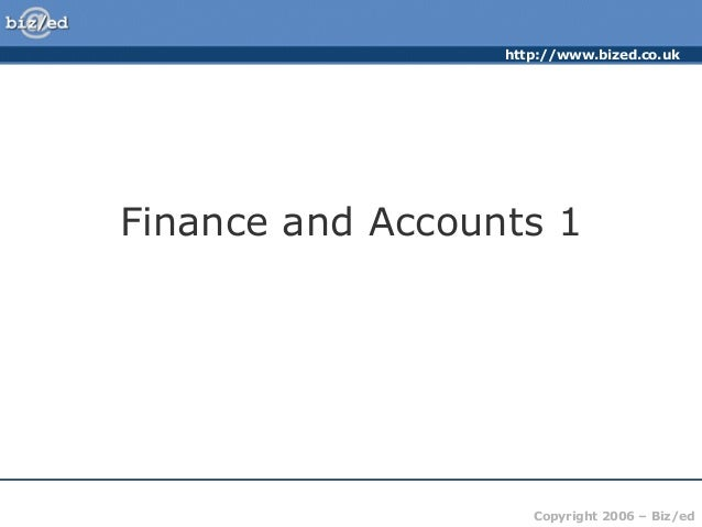 http://www.bized.co.uk Copyright 2006 – Biz/ed Finance and Accounts 1