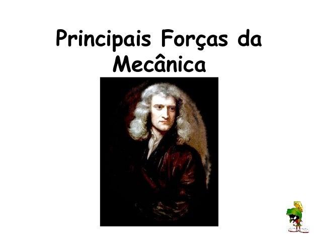 Principais Forças da      Mecânica