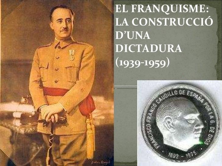 EL FRANQUISME: LA CONSTRUCCIÓ D'UNA DICTADURA  (1939-1959)