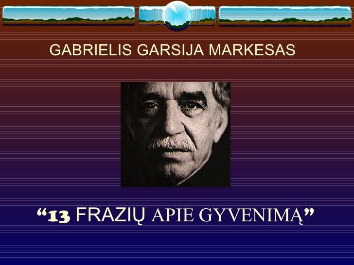 """GABRIELIS GARSIJA MARKESAS """" 13  FRAZIŲ   APIE GYVENIMĄ """""""