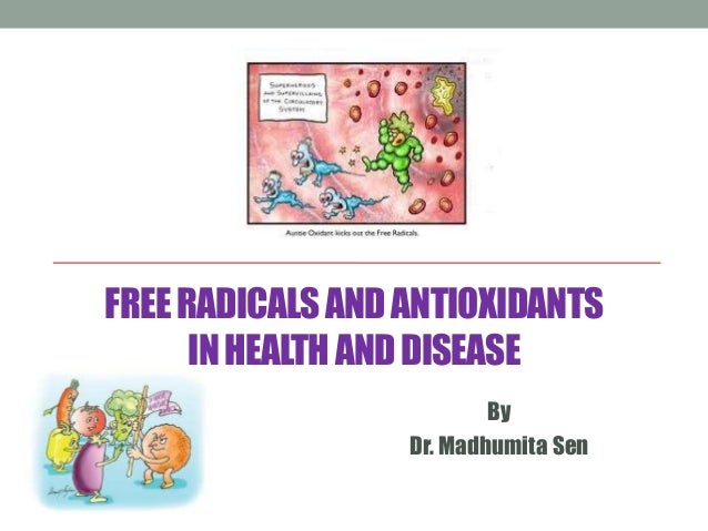 FREE RADICALS AND ANTIOXIDANTS      IN HEALTH AND DISEASE                          By                  Dr. Madhumita Sen
