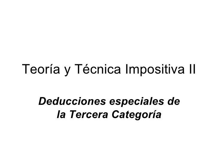 Teoría y Técnica Impositiva II Deducciones especiales de la Tercera Categoría