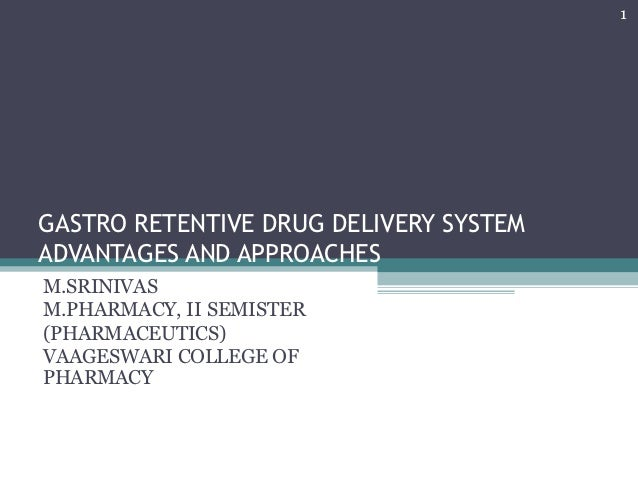 1GASTRO RETENTIVE DRUG DELIVERY SYSTEMADVANTAGES AND APPROACHESM.SRINIVASM.PHARMACY, II SEMISTER(PHARMACEUTICS)VAAGESWARI ...