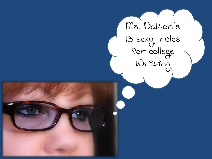 Ms. Dalton's 13 sexy rules   for college    Writing