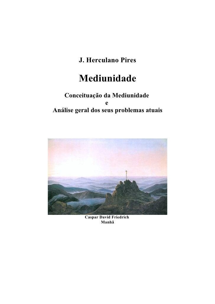 www.autoresespiritasclassicos.com            J. Herculano Pires            Mediunidade     Conceituação da Mediunidade    ...