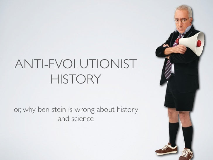 ANTI-EVOLUTIONIST      HISTORY  or, why ben stein is wrong about history               and science