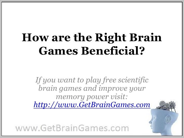 How are the Right Brain Games Beneficial?<br />If you want to play free scientific brain games and improve your memory pow...