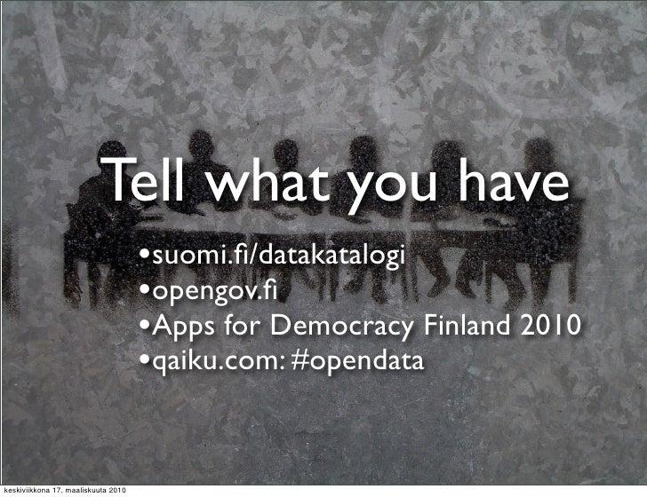 Tell what you have                                      •suomi.fi/datakatalogi                                      •opengo...