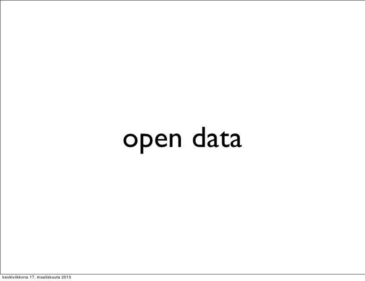open data    keskiviikkona 17. maaliskuuta 2010