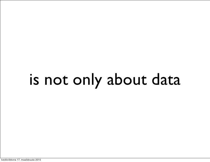 is not only about data    keskiviikkona 17. maaliskuuta 2010