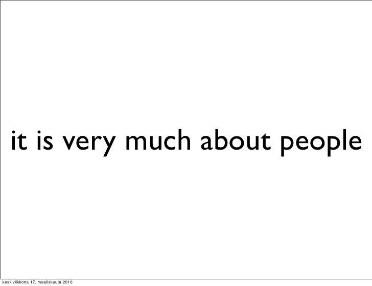 it is very much about people    keskiviikkona 17. maaliskuuta 2010