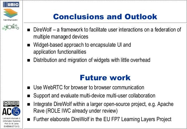Lehrstuhl Informatik 5 (Information Systems) Prof. Dr. M. Jarke I5-KRNK-0713-13 Conclusions and Outlook  DireWolf – a fra...