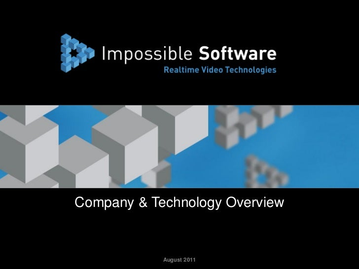 Company & Technology OverviewJune 2012 | Impossible Software               August 2011