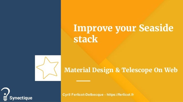 Improve your Seaside stack Material Design & Telescope On Web Synectique Cyril Ferlicot-Delbecque - https://ferlicot.fr