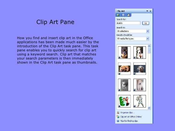 Clip Art Pane <ul><li>How you find and insert clip art in the Office applications has been made much easier by the introdu...