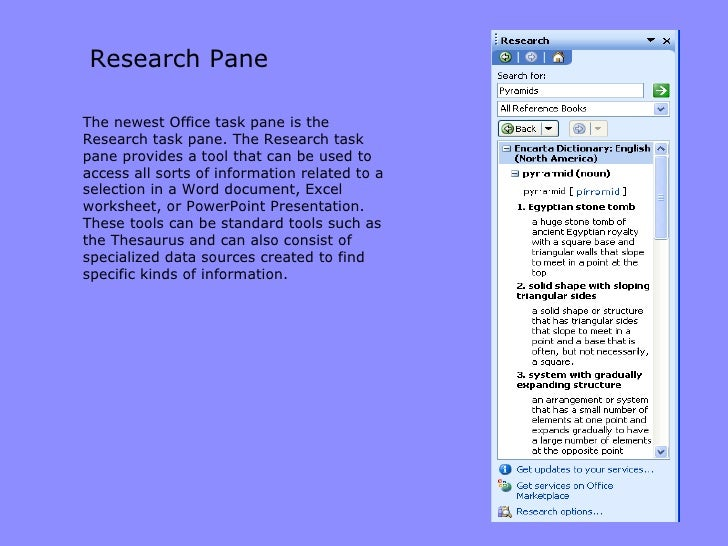 Research Pane <ul><li>The newest Office task pane is the Research task pane. The Research task pane provides a tool that c...