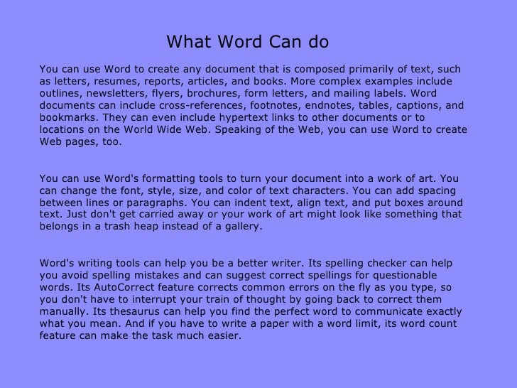 What Word Can do You can use Word to create any document that is composed primarily of text, such as letters, resumes, rep...