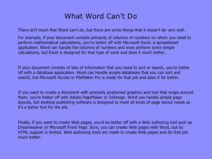 What Word Can't Do There isn't much that Word can't do, but there are some things that it doesn't do very well. For exampl...