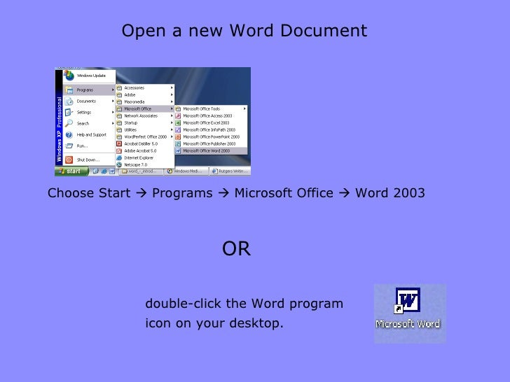 Open a new Word Document Choose Start    Programs    Microsoft Office    Word 2003 double-click the Word program icon o...