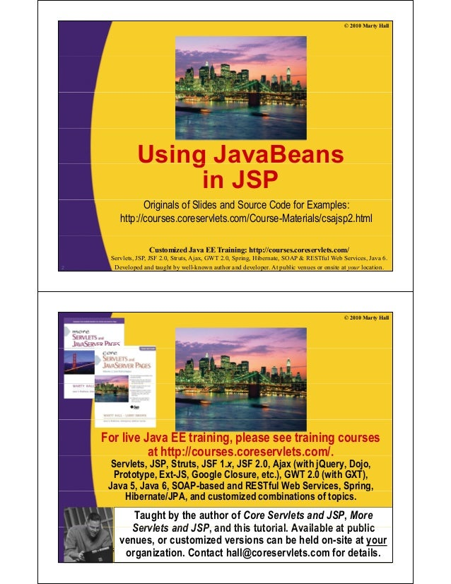 © 2010 Marty Hall Using JavaBeansg in JSP Originals of Slides and Source Code for Examples: http://courses.coreservlets.co...
