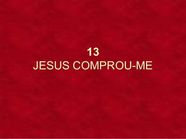 13 JESUS COMPROU-ME