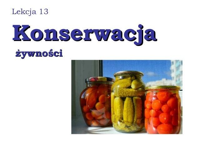 KonserwacjaKonserwacja żywnościżywności Lekcja 13