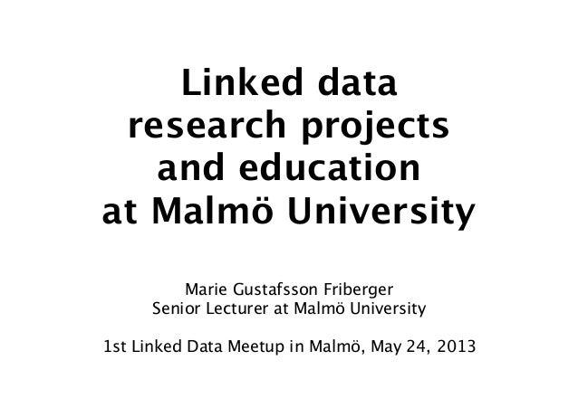 Linked dataresearch projectsand educationat Malmö UniversityMarie Gustafsson FribergerSenior Lecturer at Malmö University1...