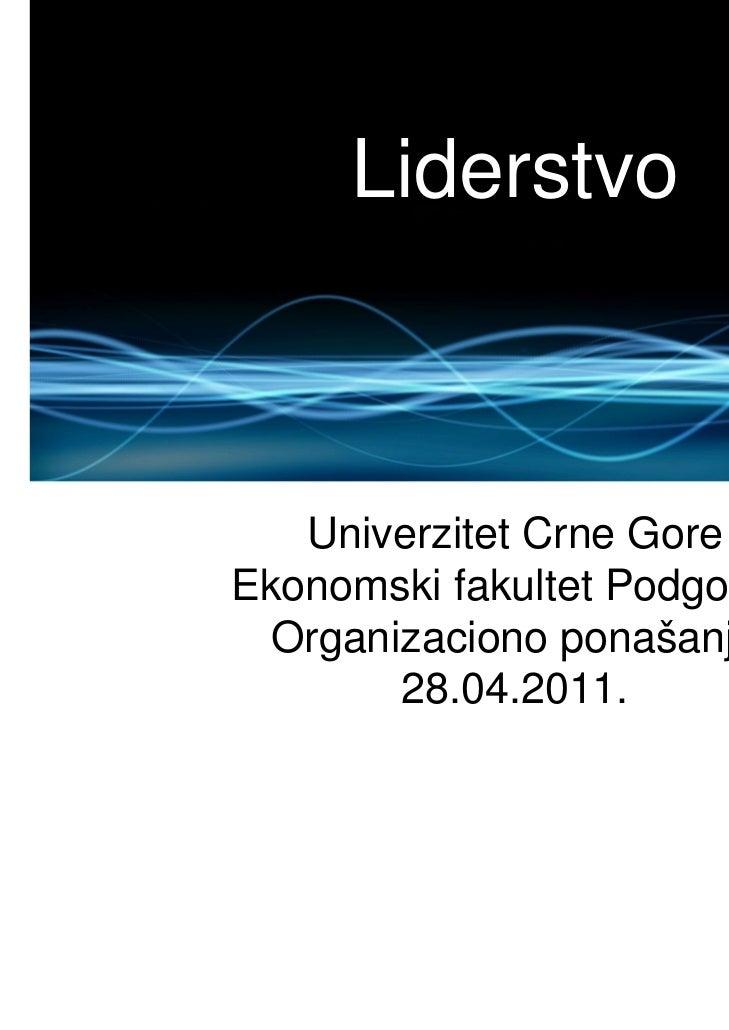 Liderstvo   Univerzitet Crne GoreEkonomski fakultet Podgorica  Organizaciono ponašanje        28.04.2011.