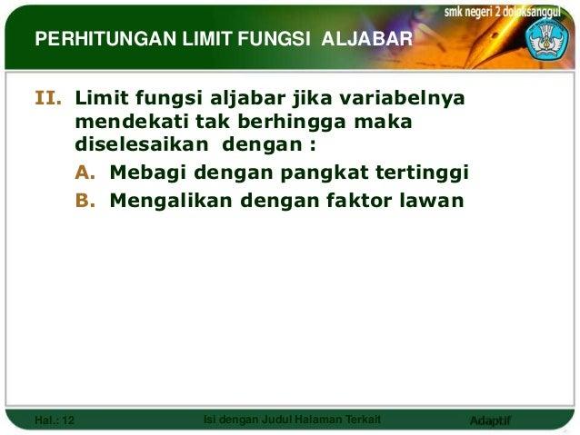 PERHITUNGAN LIMIT FUNGSI ALJABARII. Limit fungsi aljabar jika variabelnya    mendekati tak berhingga maka    diselesaikan ...