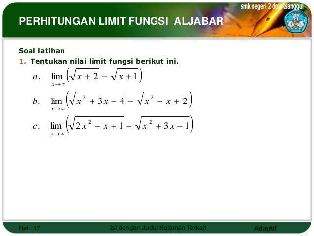 PERHITUNGAN LIMIT FUNGSI ALJABARSoal latihan1. Tentukan nilai limit fungsi berikut ini.     a.    lim           x       ...